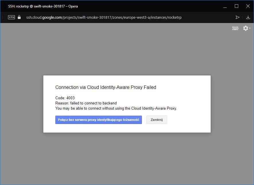 """Może być zdjęciem przedstawiającym tekst """"VPN H-rocketp@swift-smoke-3017-0pera west3 Connection via Cloud Identity-Aware Proxy Failed Code: 4003 Reason: failed to connect backend You may be able to connect without using the Cloud Identity Aware Proxy. Połącz bez serwera proxy identyfikującego tożsamość Zamknij"""""""